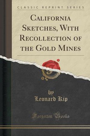 Bog, paperback California Sketches, with Recollection of the Gold Mines (Classic Reprint) af Leonard Kip