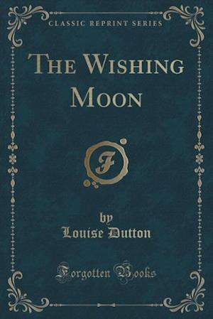 Bog, hæftet The Wishing Moon (Classic Reprint) af Louise Dutton