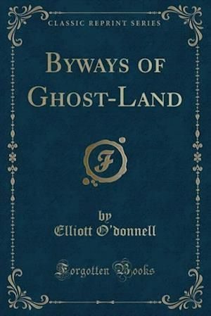 Byways of Ghost-Land (Classic Reprint)