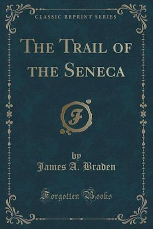 Bog, hæftet The Trail of the Seneca (Classic Reprint) af James A. Braden