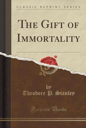 The Gift of Immortality (Classic Reprint)