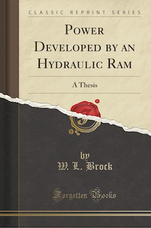 Bog, hæftet Power Developed by an Hydraulic Ram: A Thesis (Classic Reprint) af W. L. Brock