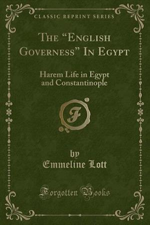 """The """"English Governess"""" In Egypt: Harem Life in Egypt and Constantinople (Classic Reprint)"""