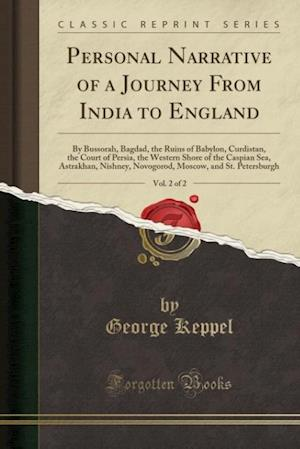 Bog, hæftet Personal Narrative of a Journey From India to England, Vol. 2 of 2: By Bussorah, Bagdad, the Ruins of Babylon, Curdistan, the Court of Persia, the Wes af George Keppel