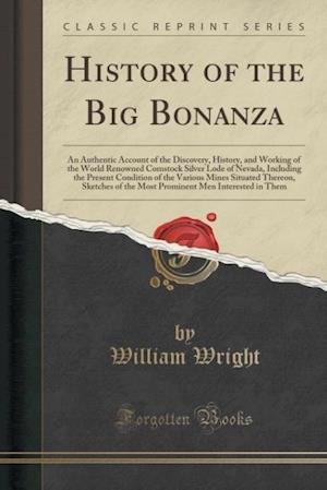 Bog, hæftet History of the Big Bonanza: An Authentic Account of the Discovery, History, and Working of the World Renowned Comstock Silver Lode of Nevada, Includin af William Wright