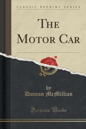 Bog, paperback The Motor Car (Classic Reprint) af Duncan Mcmillian