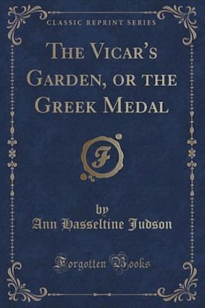 Bog, paperback The Vicar's Garden, or the Greek Medal (Classic Reprint) af Ann Hasseltine Judson