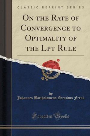 Bog, hæftet On the Rate of Convergence to Optimality of the Lpt Rule (Classic Reprint) af Johannes Bartholomeus Gerardus Frenk