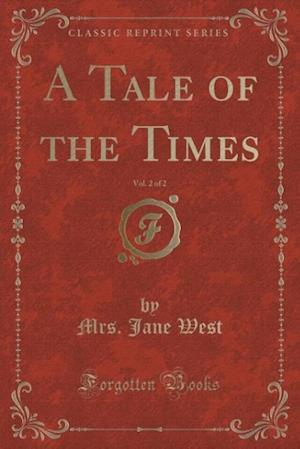 A Tale of the Times, Vol. 2 of 2 (Classic Reprint)