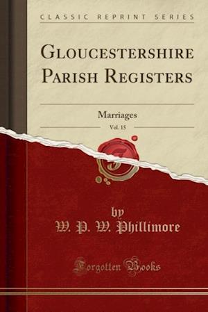Bog, hæftet Gloucestershire Parish Registers, Vol. 15: Marriages (Classic Reprint) af W. P. W. Phillimore