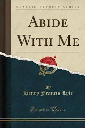 Abide with Me (Classic Reprint)