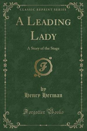 Bog, hæftet A Leading Lady: A Story of the Stage (Classic Reprint) af Henry Herman