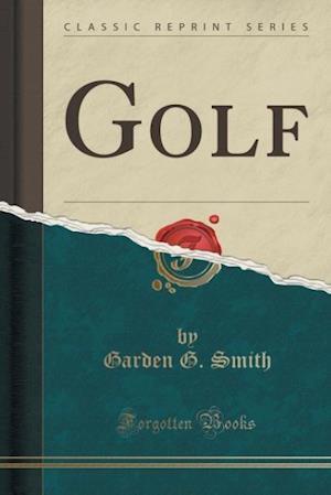 Bog, paperback Golf (Classic Reprint) af Garden G. Smith