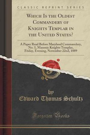 Bog, paperback Which Is the Oldest Commandery of Knights Templar in the United States? af Edward Thomas Schultz