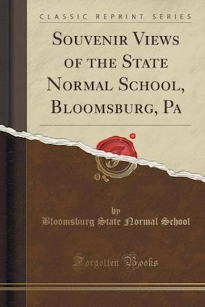 Bog, hæftet Souvenir Views of the State Normal School, Bloomsburg, Pa (Classic Reprint) af Bloomsburg State Normal School