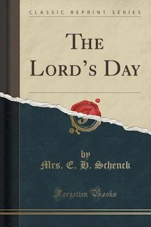 Bog, paperback The Lord's Day (Classic Reprint) af Mrs E. H. Schenck