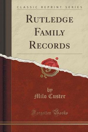 Bog, paperback Rutledge Family Records (Classic Reprint) af Milo Custer
