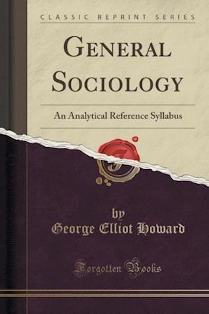 Bog, hæftet General Sociology: An Analytical Reference Syllabus (Classic Reprint) af George Elliot Howard