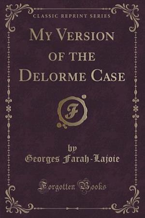 Bog, paperback My Version of the Delorme Case (Classic Reprint) af Georges Farah-Lajoie