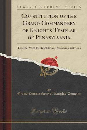 Bog, paperback Constitution of the Grand Commandery of Knights Templar of Pennsylvania af Grand Commandery of Knights Templar
