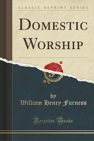 Bog, hæftet Domestic Worship (Classic Reprint) af William Henry Furness