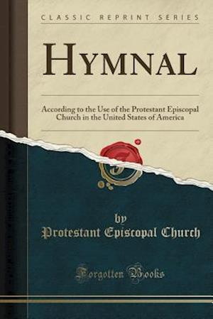 Bog, hæftet Hymnal: According to the Use of the Protestant Episcopal Church in the United States of America (Classic Reprint) af Protestant Episcopal Church