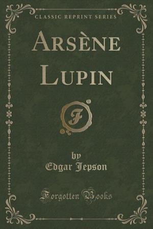 Bog, hæftet Arsène Lupin (Classic Reprint) af Edgar Jepson