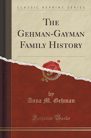 Bog, paperback The Gehman-Gayman Family History (Classic Reprint) af Anna M. Gehman