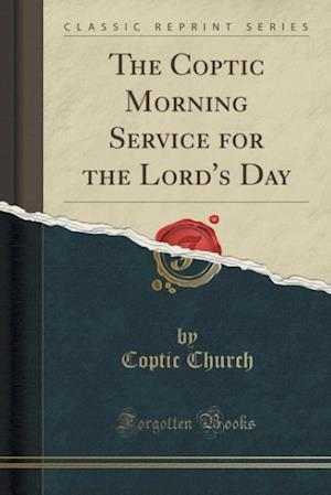 Bog, paperback The Coptic Morning Service for the Lord's Day (Classic Reprint) af Coptic Church