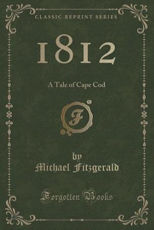 Bog, hæftet 1812: A Tale of Cape Cod (Classic Reprint) af Michael Fitzgerald