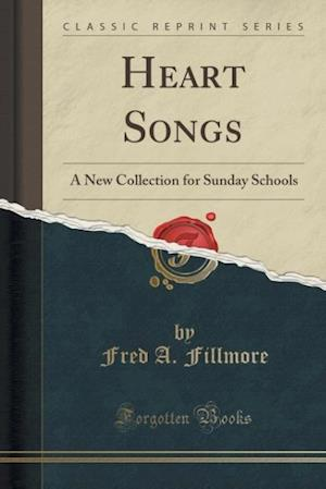 Heart Songs: A New Collection for Sunday Schools (Classic Reprint)