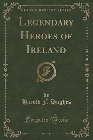 Bog, paperback Legendary Heroes of Ireland (Classic Reprint) af Harold F. Hughes