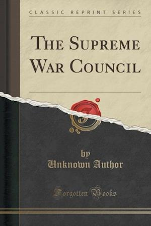 Bog, paperback The Supreme War Council (Classic Reprint) af Unknown Author