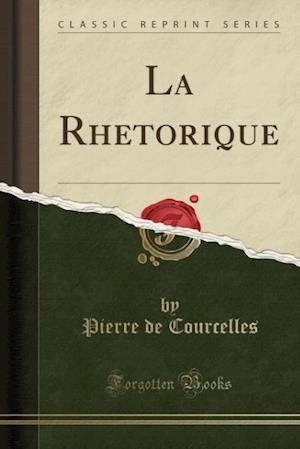 Bog, paperback La Rhetorique (Classic Reprint) af Pierre De Courcelles