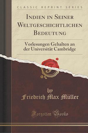Bog, paperback Indien in Seiner Weltgeschichtlichen Bedeutung af Friedrich Max Muller