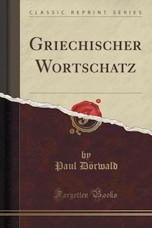 Bog, paperback Griechischer Wortschatz (Classic Reprint) af Paul Dorwald