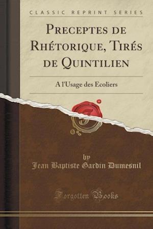 Bog, paperback Preceptes de Rhetorique, Tires de Quintilien af Jean Baptiste Gardin Dumesnil