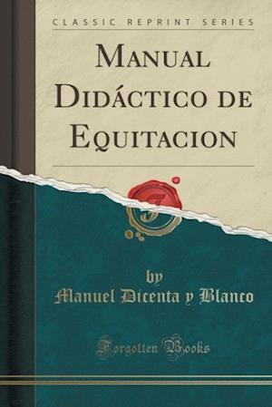 Bog, paperback Manual Didactico de Equitacion (Classic Reprint) af Manuel Dicenta y. Blanco