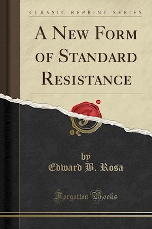 A New Form of Standard Resistance (Classic Reprint)