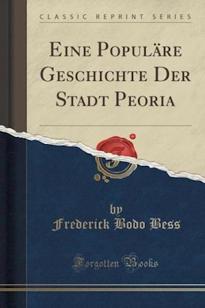 Bog, paperback Eine Populare Geschichte Der Stadt Peoria (Classic Reprint) af Frederick Bodo Bess