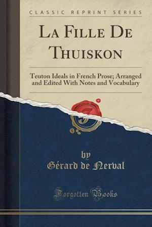 Bog, hæftet La Fille De Thuiskon: Teuton Ideals in French Prose; Arranged and Edited With Notes and Vocabulary (Classic Reprint) af Gérard de Nerval
