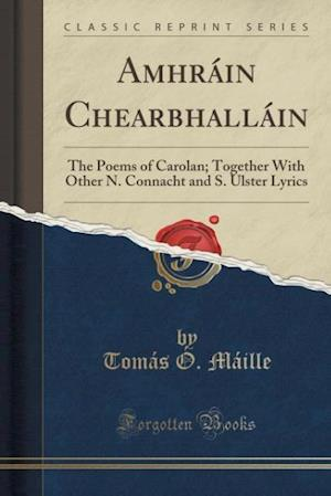 Bog, hæftet Amhráin Chearbhalláin: The Poems of Carolan; Together With Other N. Connacht and S. Ulster Lyrics (Classic Reprint) af Tomas O. Maille