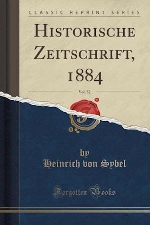 Bog, hæftet Historische Zeitschrift, 1884, Vol. 52 (Classic Reprint) af Heinrich Von Sybel