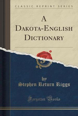 Bog, hæftet A Dakota-English Dictionary (Classic Reprint) af Stephen Return Riggs