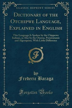 Bog, hæftet Dictionary of the Otchipwe Language, Explained in English: This Language Is Spoken by the Chippewa Indians, as Also by the Otawas, Potawatamis and Alg af Frederic Baraga