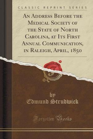 Bog, paperback An Address Before the Medical Society of the State of North Carolina, at Its First Annual Communication, in Raleigh, April, 1850 (Classic Reprint) af Edmund Strudwick