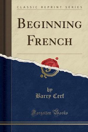 Bog, hæftet Beginning French (Classic Reprint) af Barry Cerf