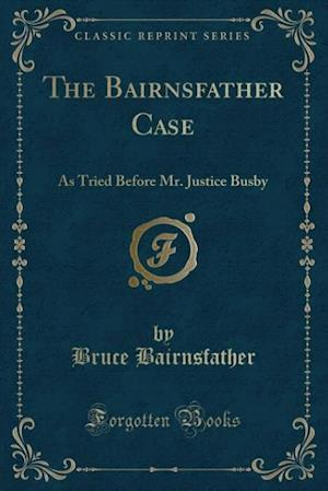 Bog, hæftet The Bairnsfather Case: As Tried Before Mr. Justice Busby (Classic Reprint) af Bruce Bairnsfather