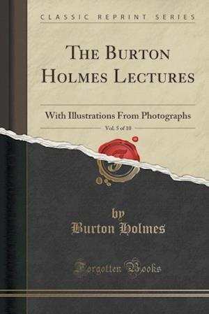 Bog, hæftet The Burton Holmes Lectures, Vol. 5 of 10: With Illustrations From Photographs (Classic Reprint) af Burton Holmes