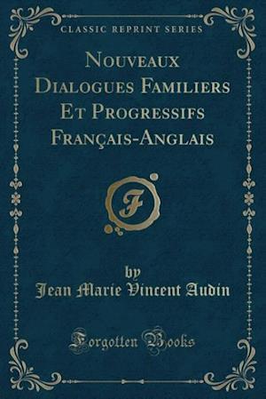 Bog, hæftet Nouveaux Dialogues Familiers Et Progressifs Français-Anglais (Classic Reprint) af Jean Marie Vincent Audin